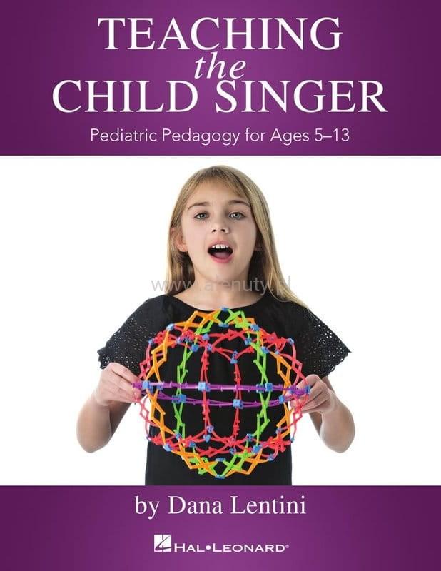 Dana Lentini: Teaching the Child Singer - Pediatric Pedagogy for Ages 5-13 - podręcznik dla nauczycieli śpiewu