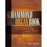 The Hammond Organ: An Introduction to the Instruments and the Players Who Made Them Famous - Scott Faragher