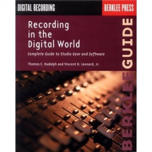 Recording in the Digital World - Rudolph, Leonard - The Complete Guide to Studio Gear and Software