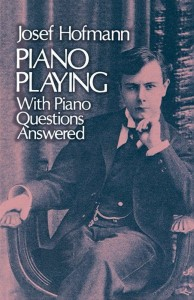 Josef Hofmann: Piano Playing - With Piano Questions Answered - kompendium wiedzy dla pianistów