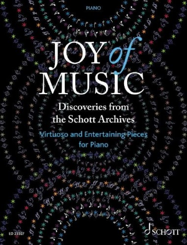 Joy of Music: Discoveries from the Schott Archives - Virtuoso and Entertaining Pieces for Piano