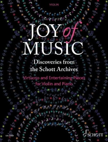 Joy of Music: Discoveries from the Schott Archives - Virtuoso and Entertaining Pieces for Violin and Piano