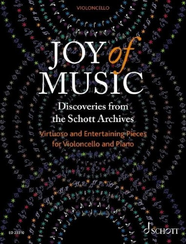 Joy of Music: Discoveries from the Schott Archives - Virtuoso and Entertaining Pieces for Cello and Piano