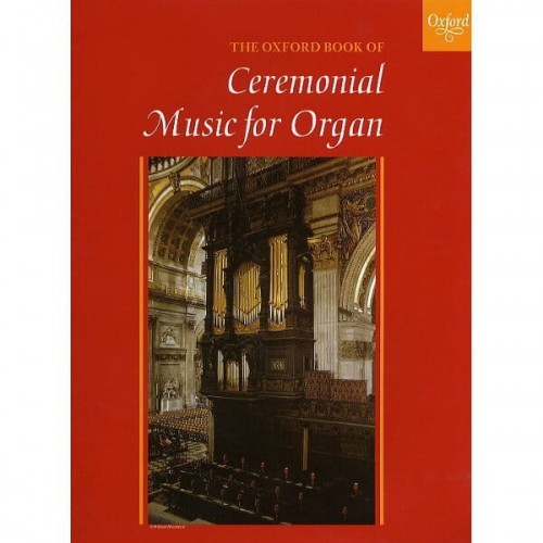 The Oxford Book Of Ceremonial Music For Organ - nuty na organy na różne ceremonie